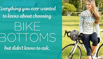 Everything you ever wanted to know about choosing bike bottoms but didn't know to ask.